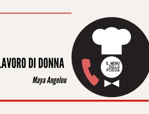 LAVORO DI DONNA di Maya Angelou