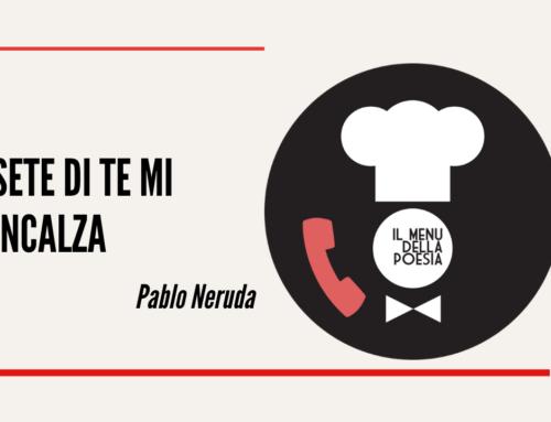 SETE DI TE M'INCALZA di Pablo Neruda